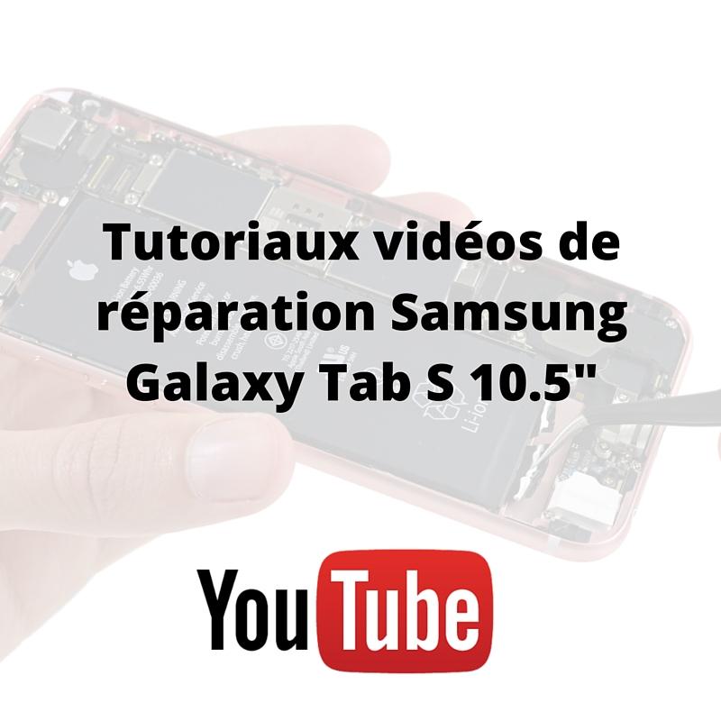 Tutoriaux vidéos de réparation Samsung Galaxy Tab S 10.5-